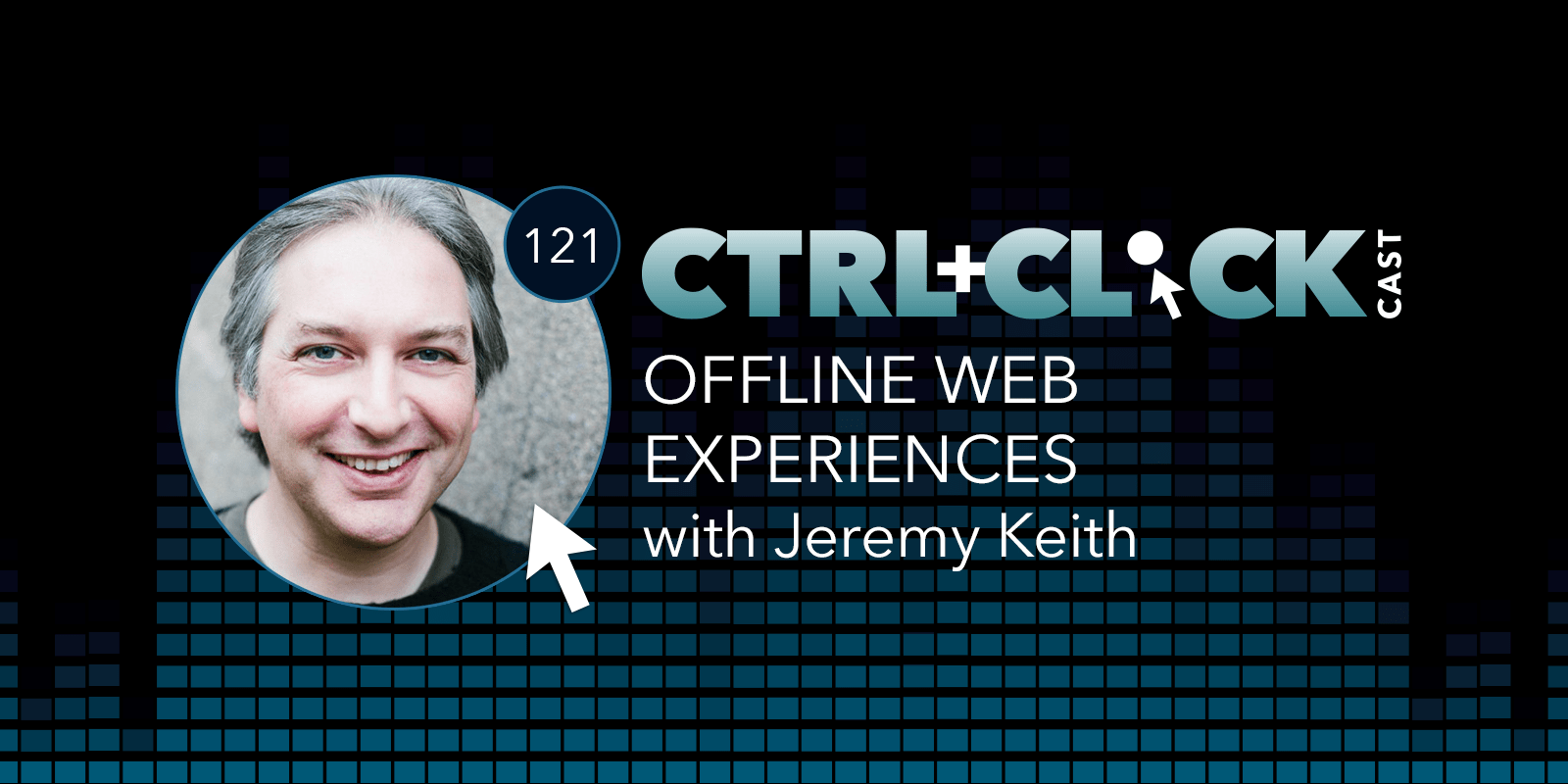 Offline Web Experiences with Jeremy Keith « CTRL+CLICK CAST